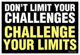 """DON'T LIMIT YOUR CHALLENGES"""